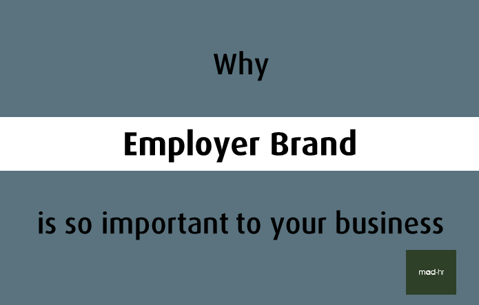 Why Employer Brand is so important to your business