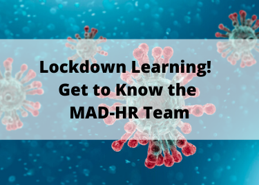 Lockdown Learning - Get to know the MAD-HR Team