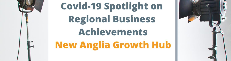 New Anglia Growth Hub Spotlight
