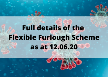 Full details of the Flexible Furlough Scheme as at 12.06.20
