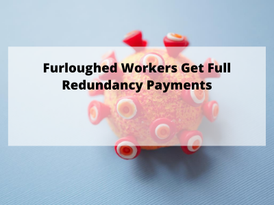 Furloughed workers get full redundancy payments