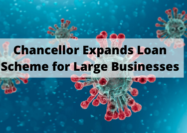 Chancellor Expands Loan Scheme for Large Businesses