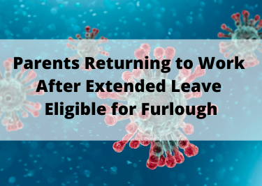Parents returning to work after extended leave eligible for furlough